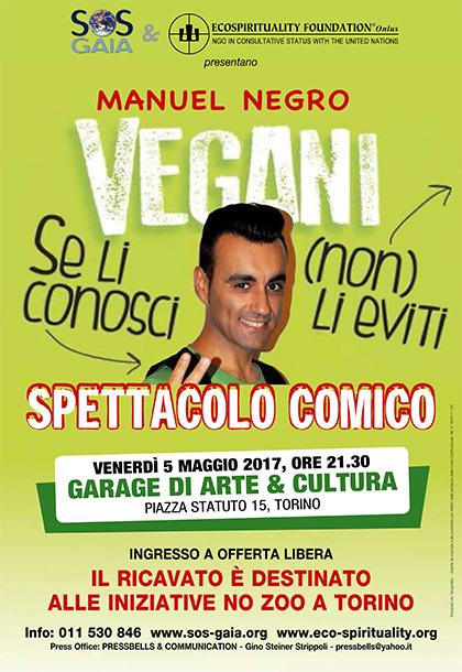 5 maggio 2017 - Garage di Arte & Cultura, Torino - Manuel Negro 'Vegani se li conosci Non li eviti' - Evento a favore delle iniziative NO ZOO A TORINO